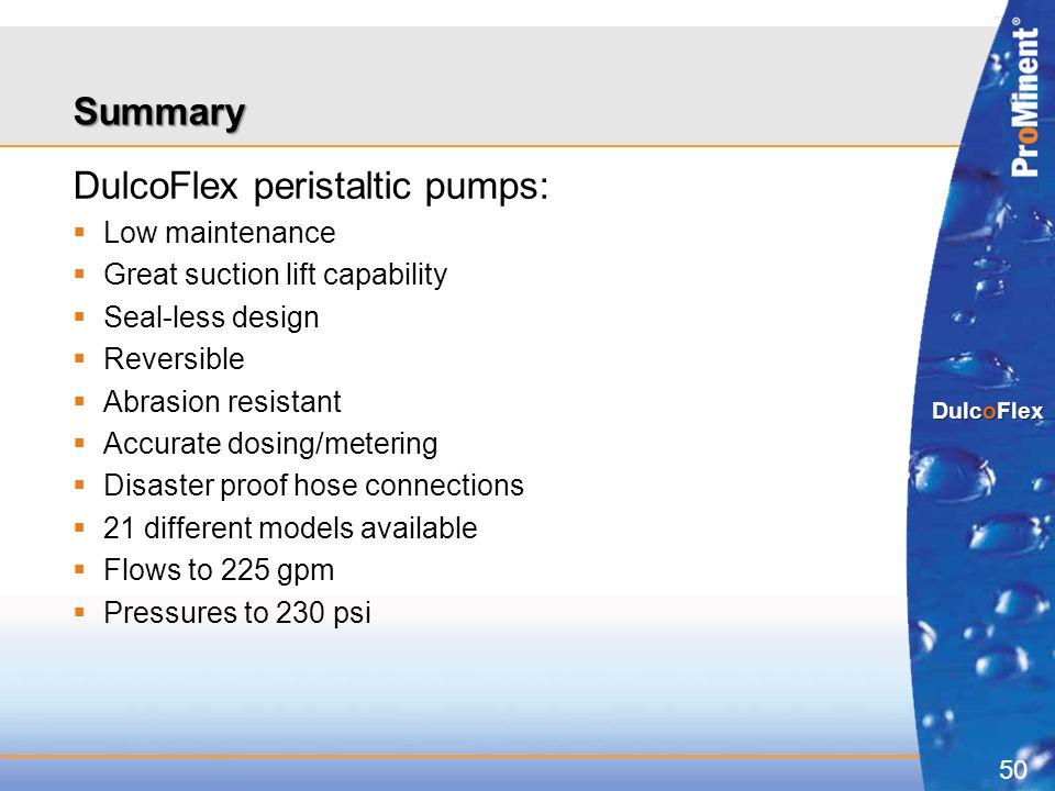 50 DulcoFlex Summary DulcoFlex peristaltic pumps:  Low maintenance  Great suction lift capability  Seal-less design  Reversible  Abrasion resista