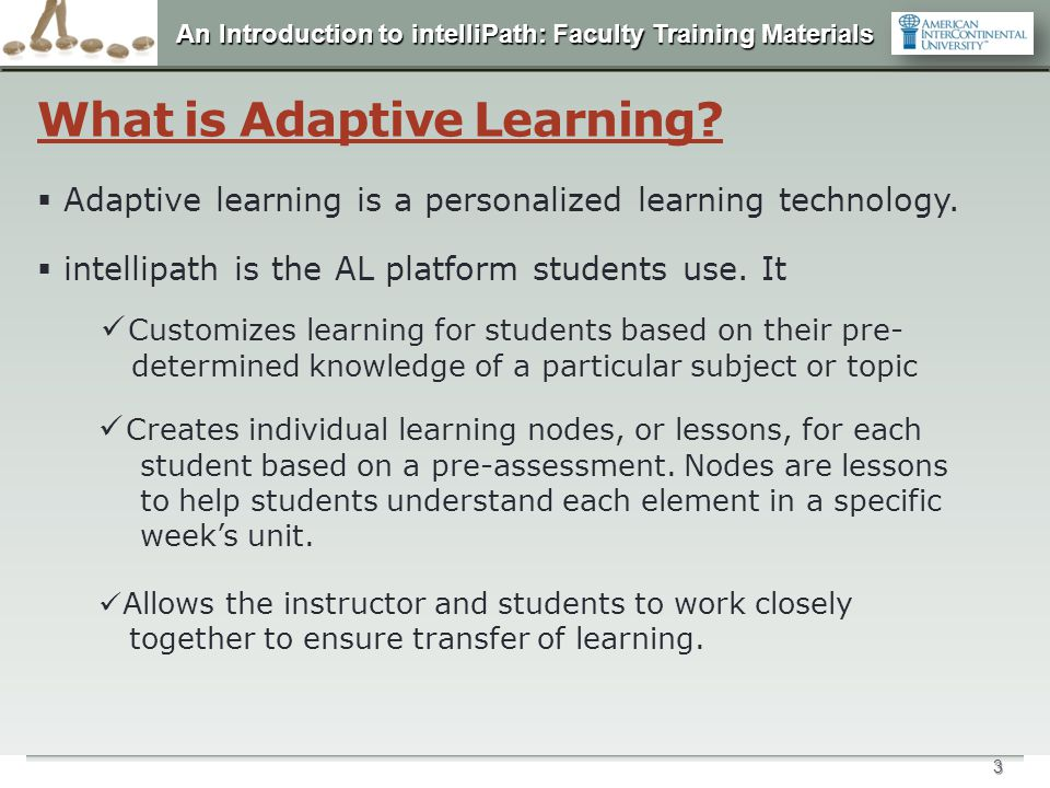 An Introduction to intelliPath: Faculty Training Materials 4 Why are we introducing this new learning platform.