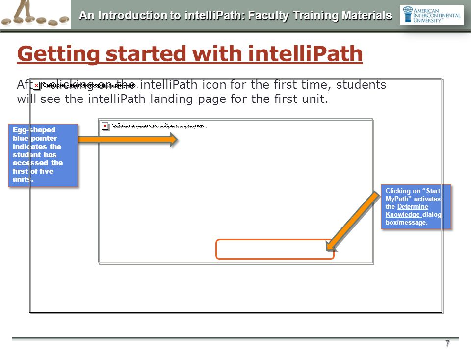 An Introduction to intelliPath: Faculty Training Materials 7 Getting started with intelliPath Egg-shaped blue pointer indicates the student has access