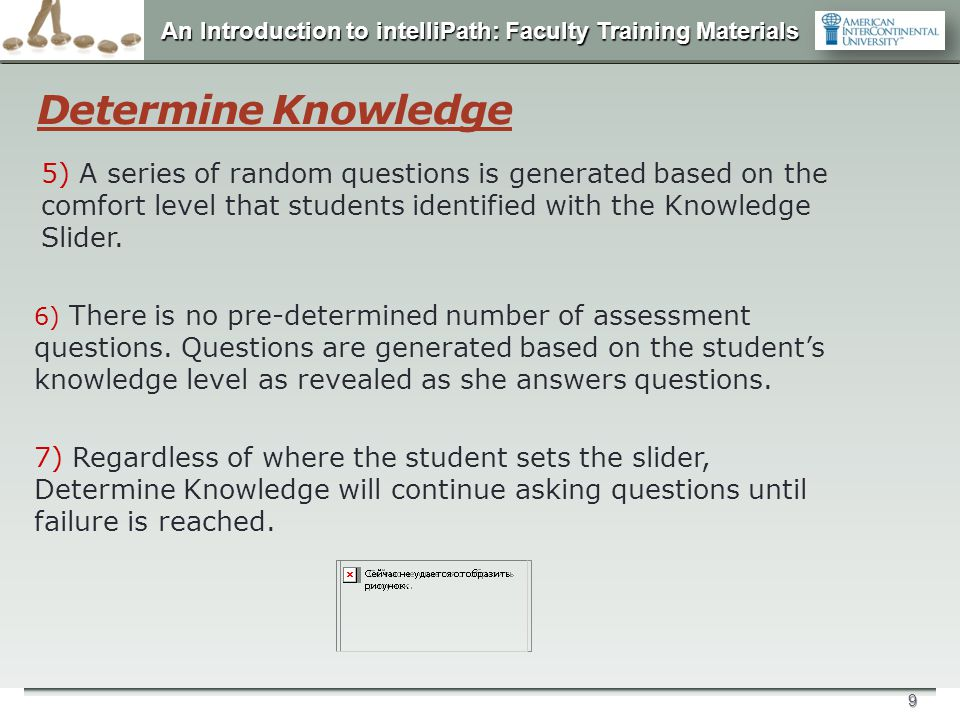 An Introduction to intelliPath: Faculty Training Materials 9 Determine Knowledge 5) A series of random questions is generated based on the comfort lev