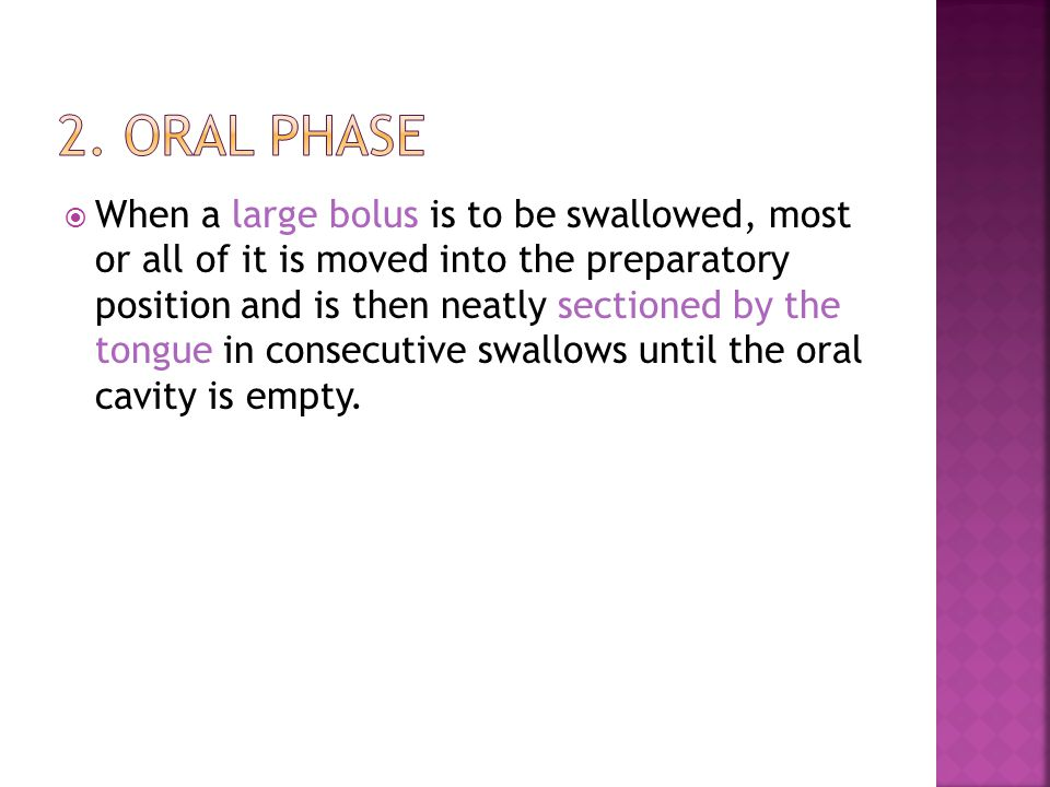  When a large bolus is to be swallowed, most or all of it is moved into the preparatory position and is then neatly sectioned by the tongue in consecutive swallows until the oral cavity is empty.