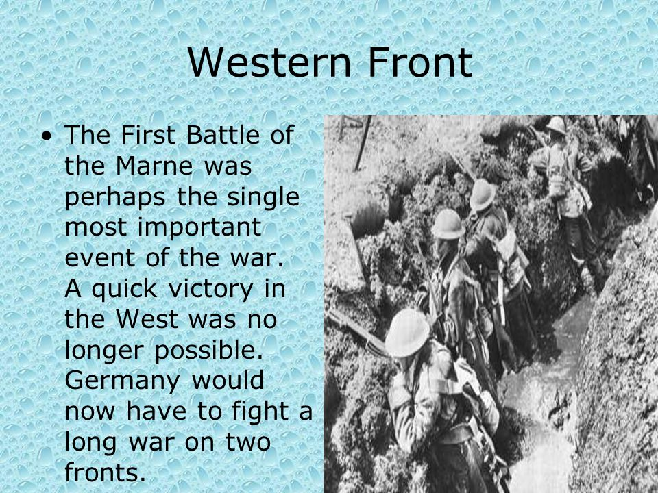 Western Front The First Battle of the Marne was perhaps the single most important event of the war. A quick victory in the West was no longer possible