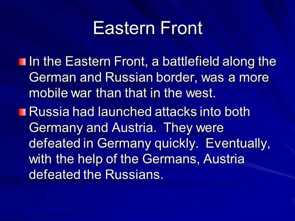 Eastern Front In the Eastern Front, a battlefield along the German and Russian border, was a more mobile war than that in the west. Russia had launche