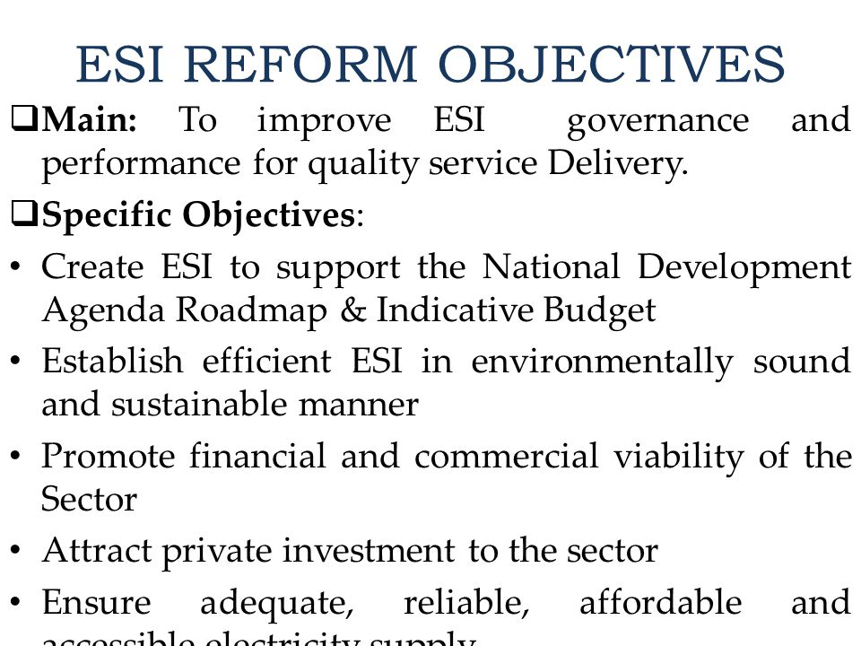 ESI REFORM OBJECTIVES  Main: To improve ESI governance and performance for quality service Delivery.