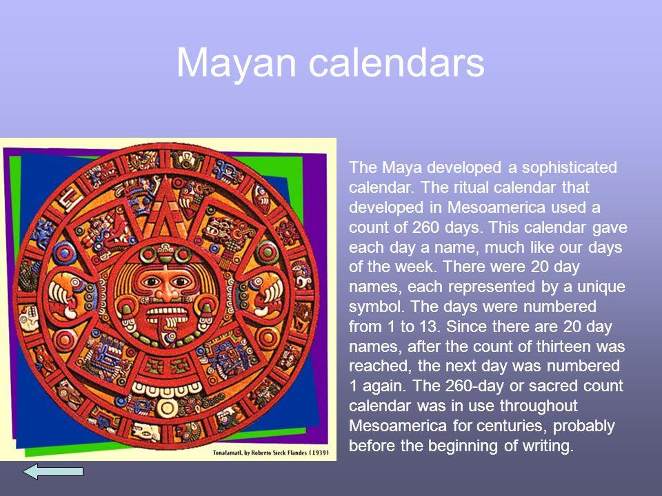 Mayan calendars The Maya developed a sophisticated calendar.