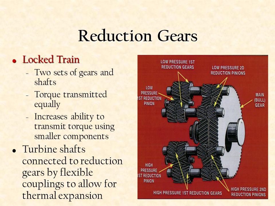 Reduction Gears Reduction Process – Pinion (small) gear drives reduction (large) gear – Reduction ratio = turns of pinion : turns of reduction gear –