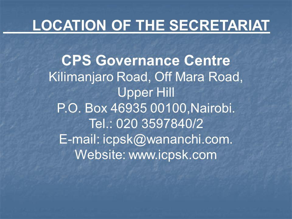 LOCATION OF THE SECRETARIAT CPS Governance Centre Kilimanjaro Road, Off Mara Road, Upper Hill P.O.