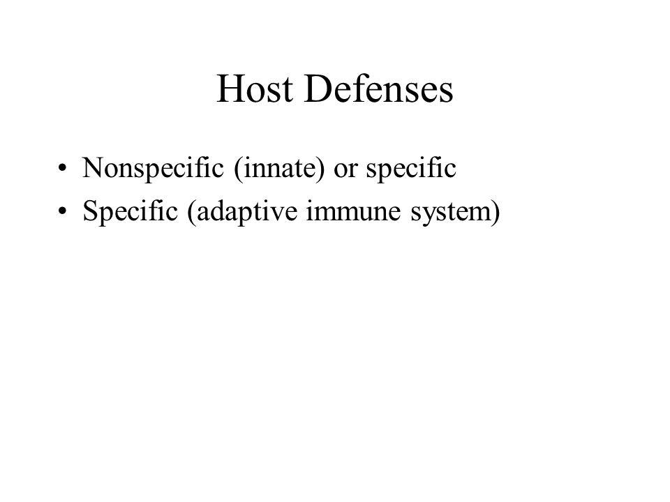 Host Defenses Nonspecific (innate) or specific Specific (adaptive immune system)