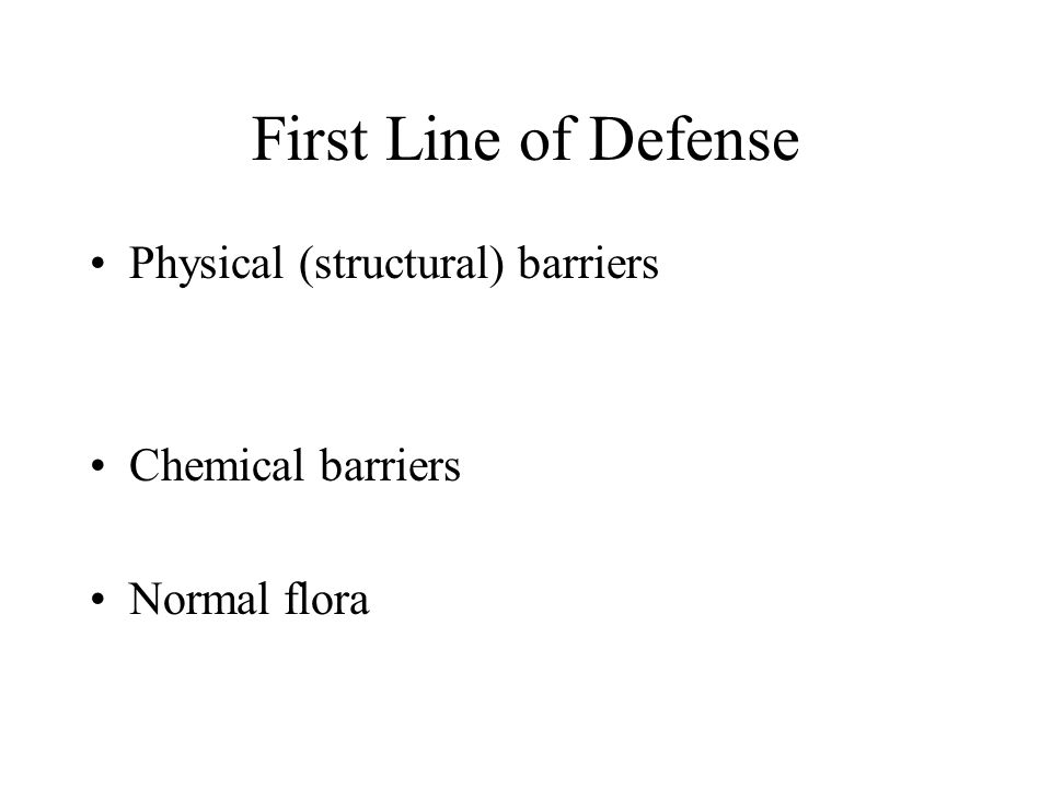 First Line of Defense Physical (structural) barriers Chemical barriers Normal flora