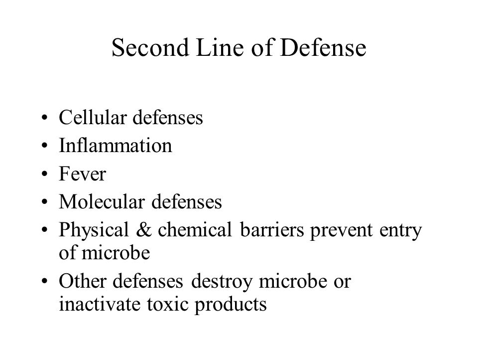 Second Line of Defense Cellular defenses Inflammation Fever Molecular defenses Physical & chemical barriers prevent entry of microbe Other defenses destroy microbe or inactivate toxic products