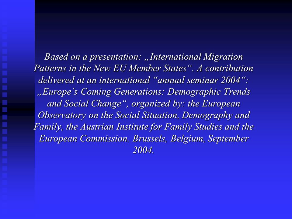 "Based on a presentation: ""International Migration Patterns in the New EU Member States ."