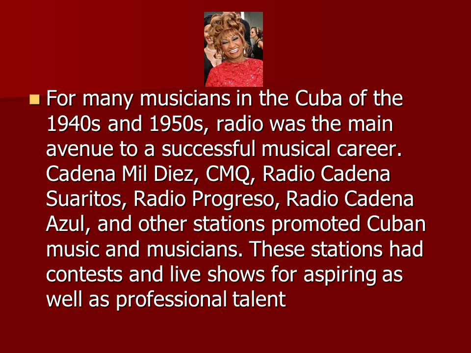 Celia Cruz won her first contest singing the tango Nostalgia at Radio García Serra in the amateur show The Tea Hour, accompanied by a pair of claves —a percussion instrument consisting of two wooden sticks struck against each other.