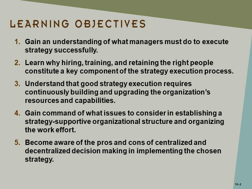 10–23 10.1 Centralized versus Decentralized Decision Making Centralized Organizational Structures Decentralized Organizational Structures Basic Tenets Decisions on most matters of importance should be in the hands of top-level managers who have the experience, expertise, and judgment to decide what is the best course of action.