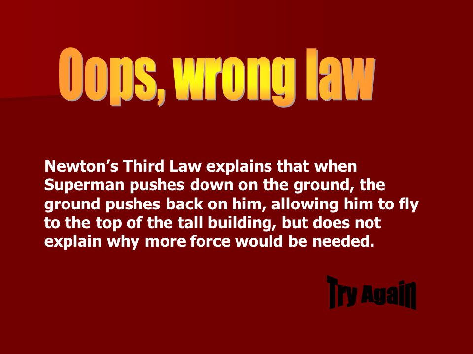 Newton's First Law explains that Superman will stay on the ground until he applies a force to propel himself upward.