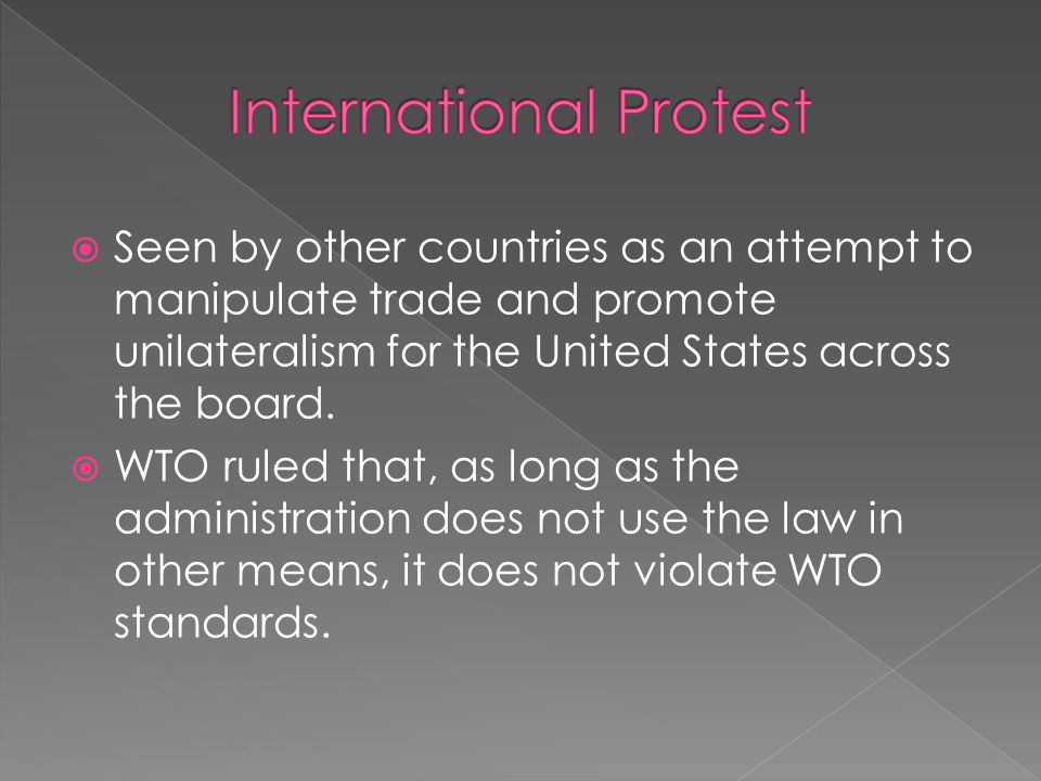  Seen by other countries as an attempt to manipulate trade and promote unilateralism for the United States across the board.
