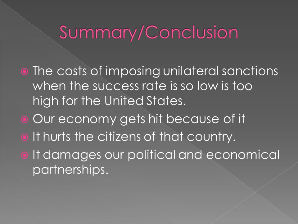  The costs of imposing unilateral sanctions when the success rate is so low is too high for the United States.