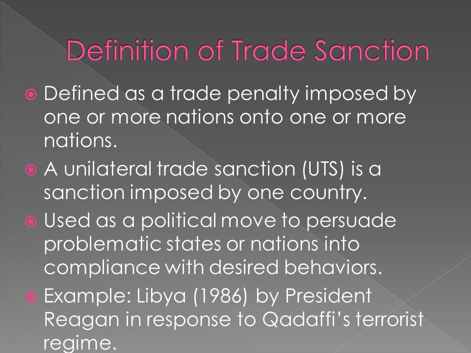  Defined as a trade penalty imposed by one or more nations onto one or more nations.
