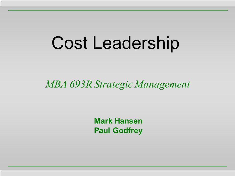Cost Leadership MBA 693R Strategic Management 12 Value of a Cost Advantage Rivalry EntryBuyers SuppliersSubstitutes increases capital requirements for entrants competitors rationally avoid price competition limits attractiveness of substitutes increases importance of the focal firm to the supplier lowers incentives for buyers to vertically integrate
