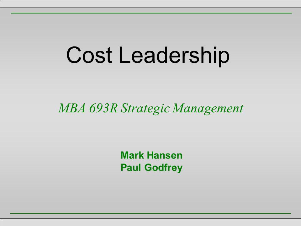 Cost Leadership MBA 693R Strategic Management Mark Hansen Paul Godfrey
