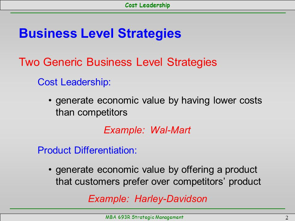 Cost Leadership MBA 693R Strategic Management 2 Business Level Strategies Two Generic Business Level Strategies Cost Leadership: generate economic val
