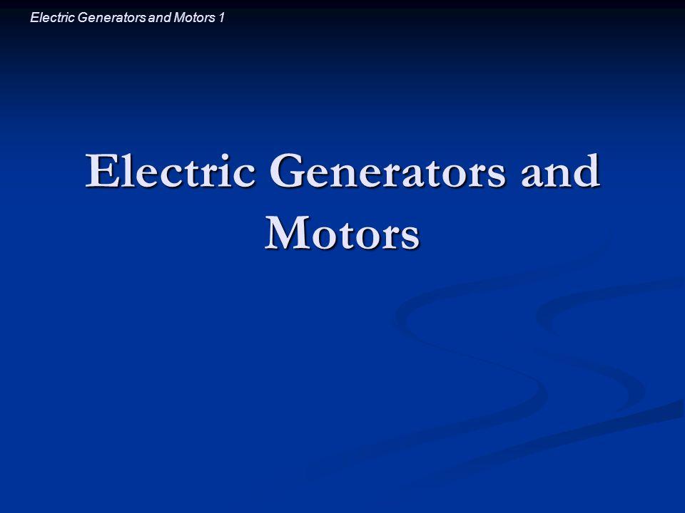 Electric Generators and Motors 1 Electric Generators and Motors