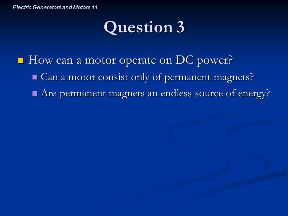 Electric Generators and Motors 11 Question 3 How can a motor operate on DC power.
