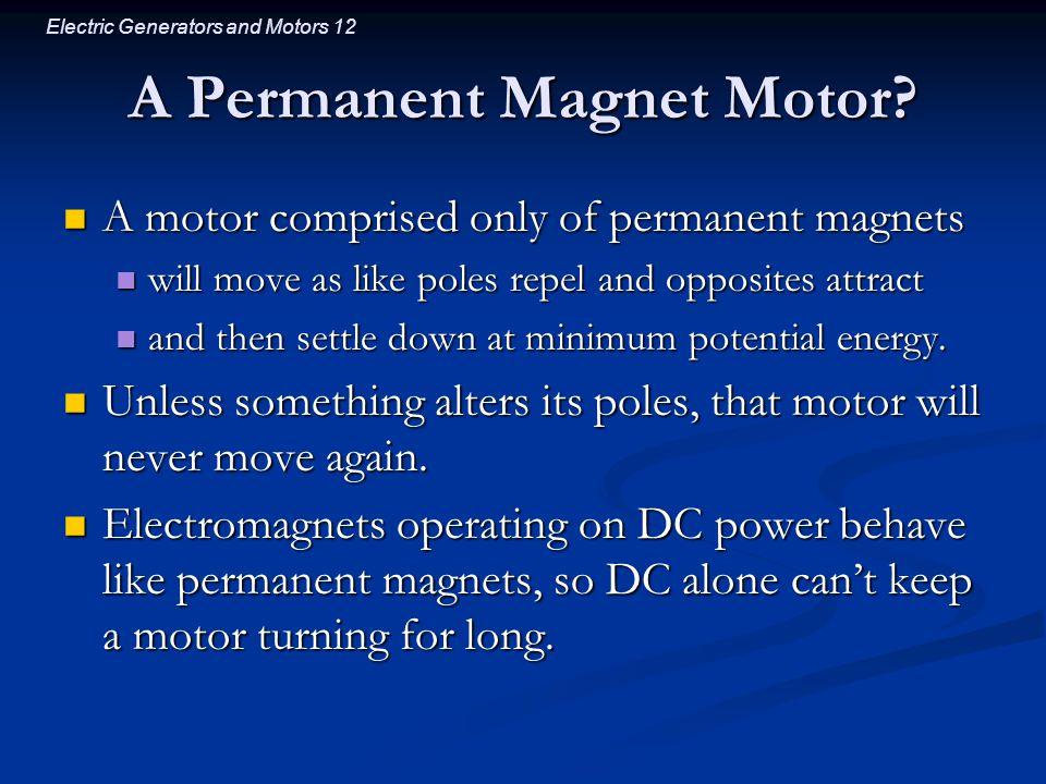 Electric Generators and Motors 12 A Permanent Magnet Motor.