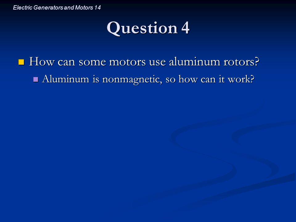 Electric Generators and Motors 14 Question 4 How can some motors use aluminum rotors.
