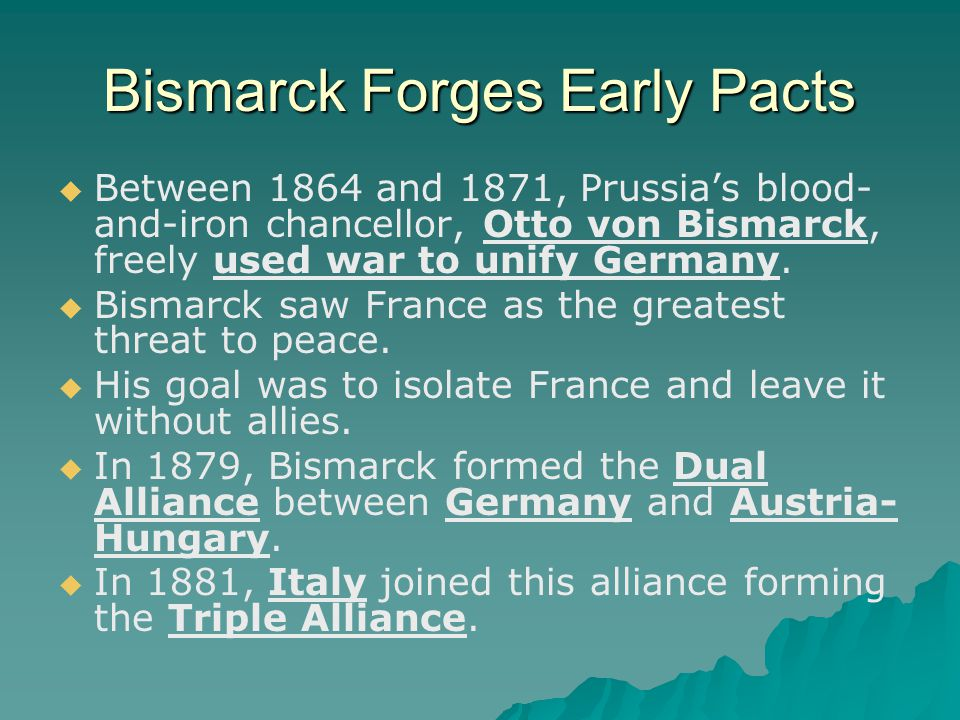 Bismarck Forges Early Pacts   Between 1864 and 1871, Prussia's blood- and-iron chancellor, Otto von Bismarck, freely used war to unify Germany.  