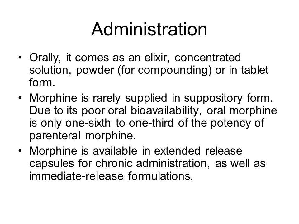 Administration Orally, it comes as an elixir, concentrated solution, powder (for compounding) or in tablet form.