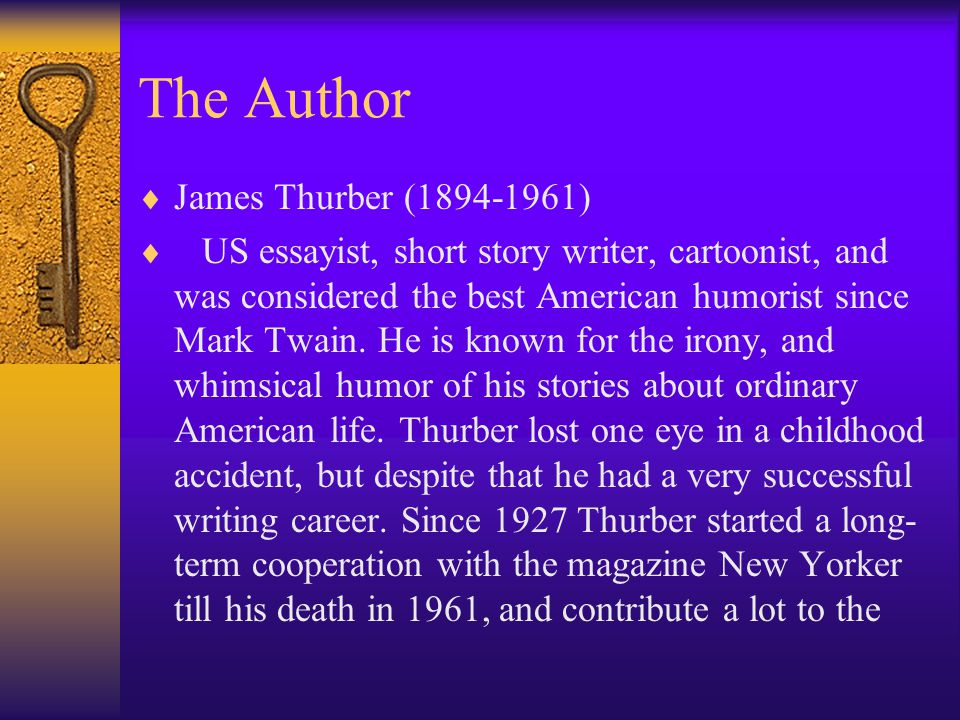 The Author  James Thurber (1894-1961)  US essayist, short story writer, cartoonist, and was considered the best American humorist since Mark Twain.
