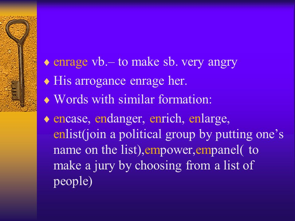  enrage vb.– to make sb. very angry  His arrogance enrage her.