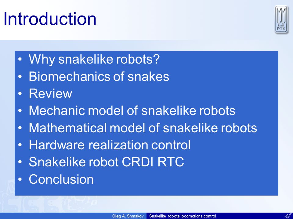 Introduction Why snakelike robots? Biomechanics of snakes Review Mechanic model of snakelike robots Mathematical model of snakelike robots Hardware re