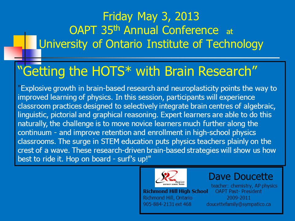 Friday May 3, 2013 OAPT 35 th Annual Conference at University of Ontario Institute of Technology Dave Doucette teacher: chemistry, AP physics Richmond