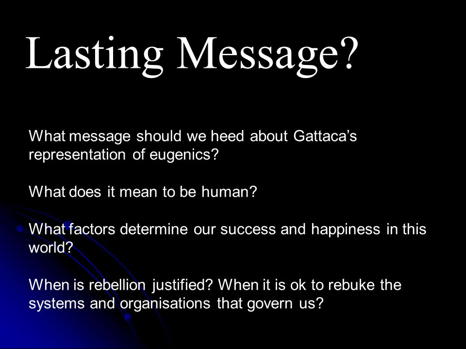 Lasting Message. What message should we heed about Gattaca's representation of eugenics.