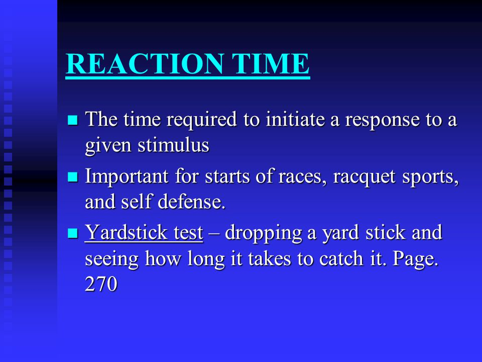 REACTION TIME The time required to initiate a response to a given stimulus The time required to initiate a response to a given stimulus Important for