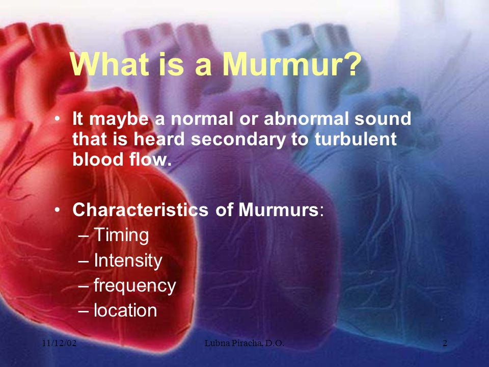 11/12/02Lubna Piracha, D.O.2 What is a Murmur.