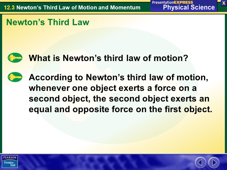 12.3 Newton's Third Law of Motion and Momentum Action and Reaction Forces The force your bumper car exerts on the other car is the action force.