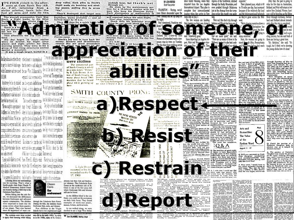 Admiration of someone, or appreciation of their abilities a)Respect b) Resist c) Restrain d)Report