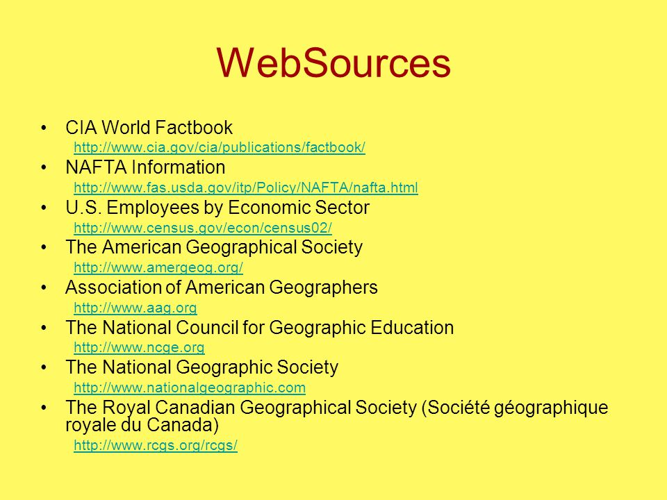 WebSources CIA World Factbook http://www.cia.gov/cia/publications/factbook/ NAFTA Information http://www.fas.usda.gov/itp/Policy/NAFTA/nafta.html U.S.