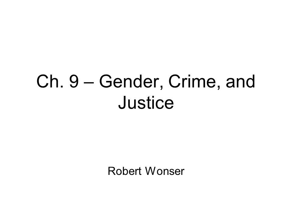 Ch. 9 – Gender, Crime, and Justice Robert Wonser