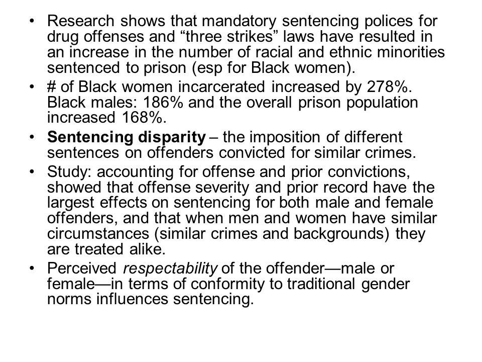 """Research shows that mandatory sentencing polices for drug offenses and """"three strikes"""" laws have resulted in an increase in the number of racial and e"""