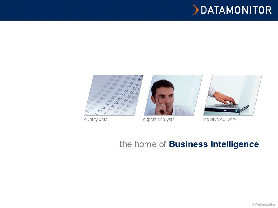 © Datamonitor the home of Business Intelligence intuitive deliveryexpert analysisquality data © Datamonitor