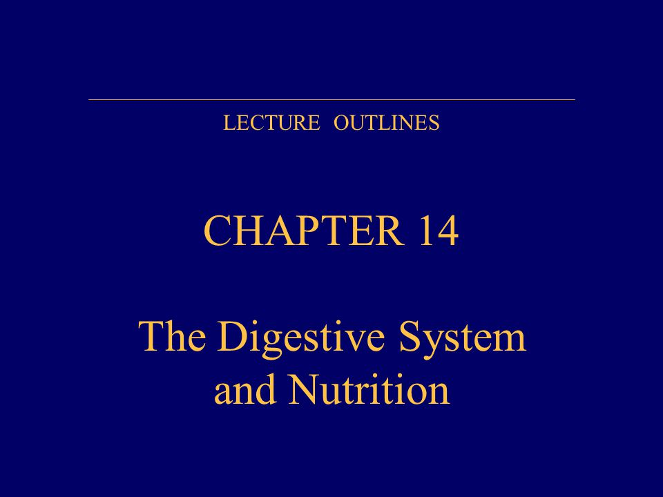 LECTURE OUTLINES CHAPTER 14 The Digestive System and Nutrition