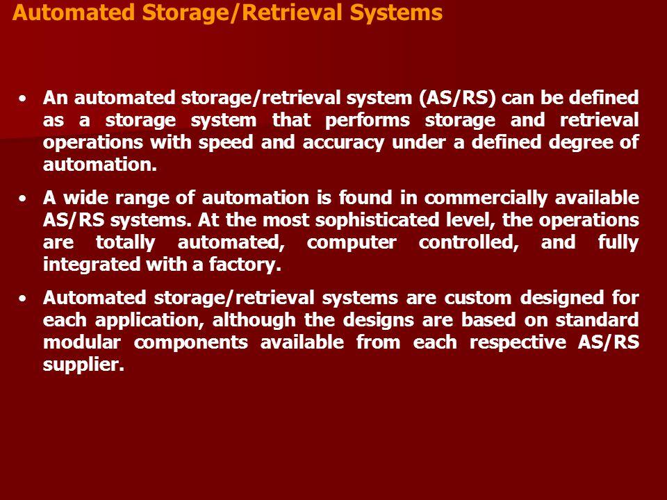 Automated Storage/Retrieval Systems An automated storage/retrieval system (AS/RS) can be defined as a storage system that performs storage and retriev