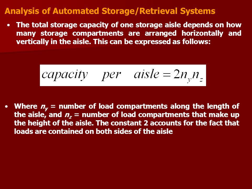 Analysis of Automated Storage/Retrieval Systems The total storage capacity of one storage aisle depends on how many storage compartments are arranged