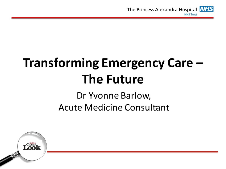 Transforming Emergency Care – The Future Dr Yvonne Barlow, Acute Medicine Consultant