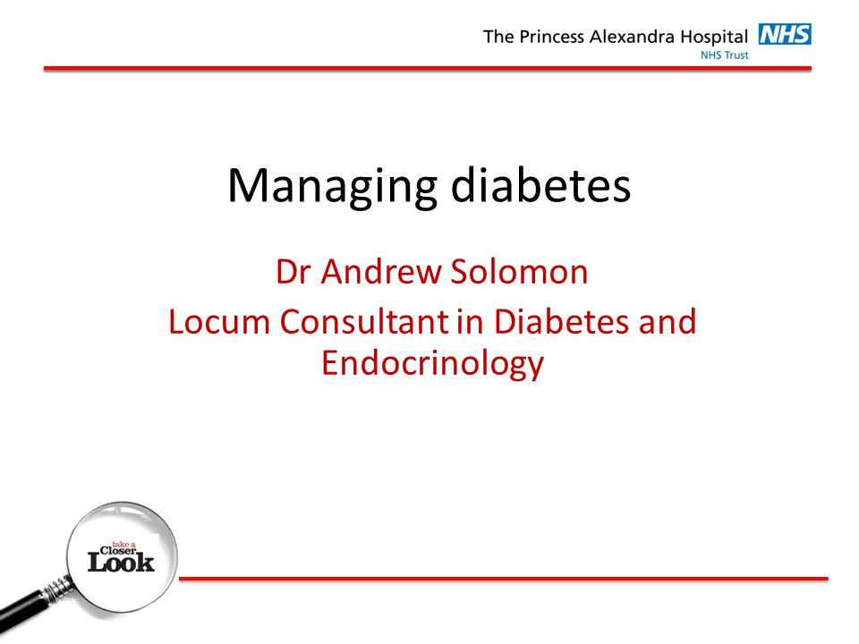 Managing diabetes Dr Andrew Solomon Locum Consultant in Diabetes and Endocrinology