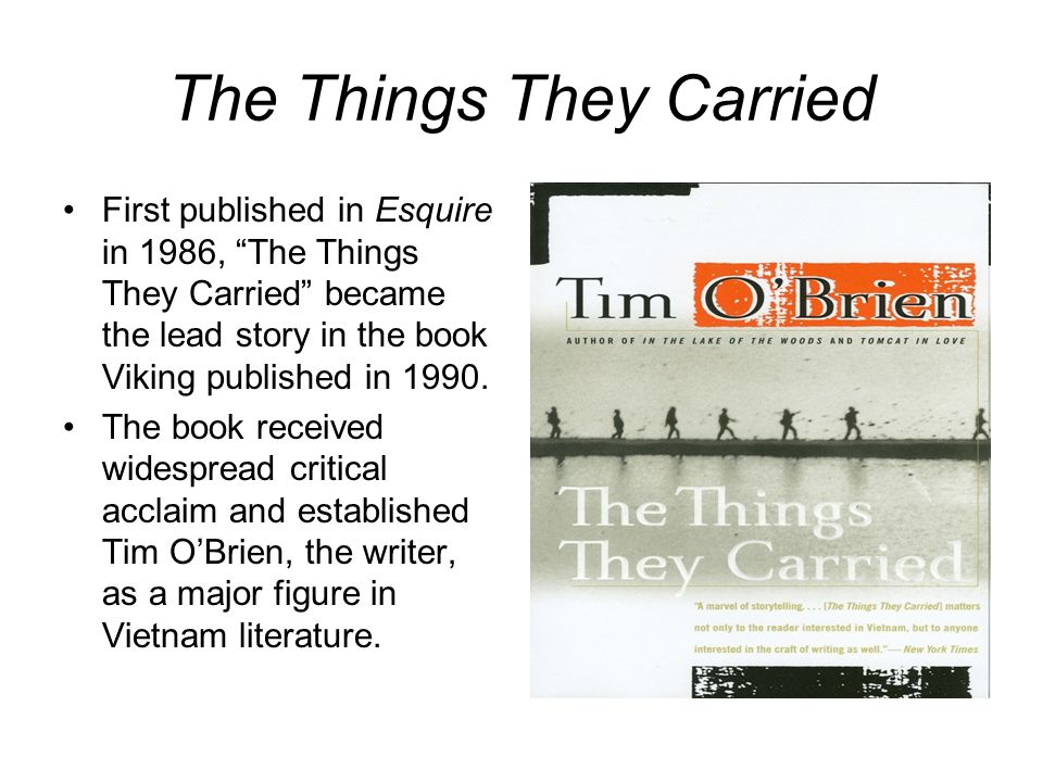The Things They Carried First published in Esquire in 1986, The Things They Carried became the lead story in the book Viking published in 1990.
