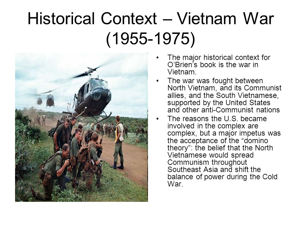 Historical Context – Vietnam War (1955-1975) The major historical context for O'Brien's book is the war in Vietnam.